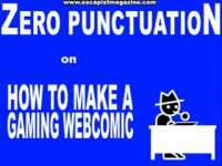 Zero Punctuation: How to make a gaming webcomic